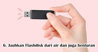 Jauhkan Flashdisk dari air dan juga benturan
