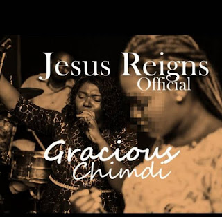 Gracious Chimdi – Jesus Reigns