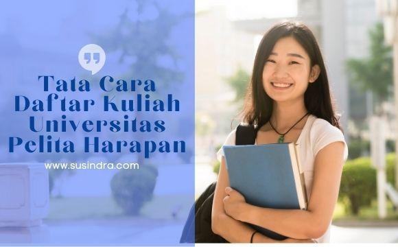 Tata Cara Daftar Kuliah Universitas Pelita Harapan