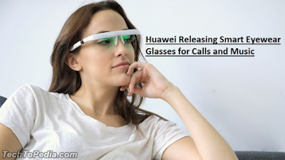 Huawei Releasing Smart Eyewear Glasses for Calls and Music
