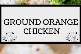 GROUND ORANGE CHICKEN