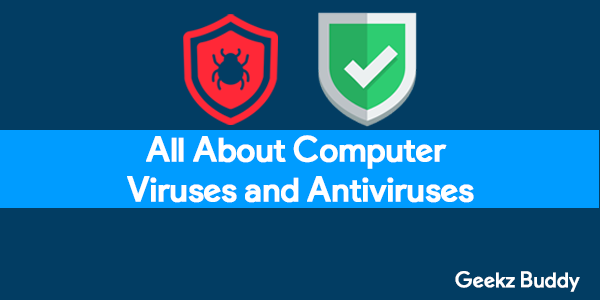 All About Computer Viruses and Antiviruses