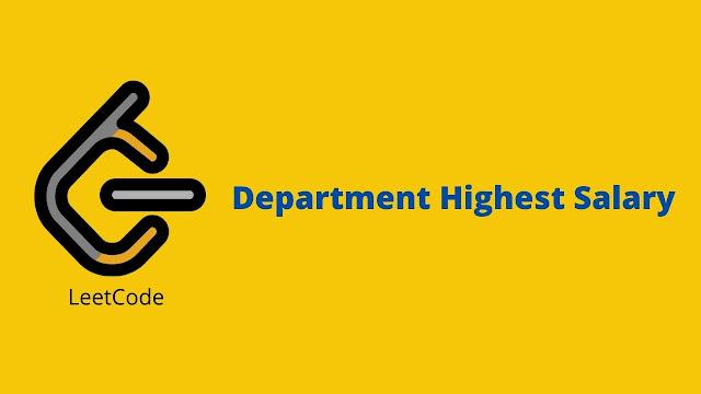 Leetcode Department Highest Salary problem solution
