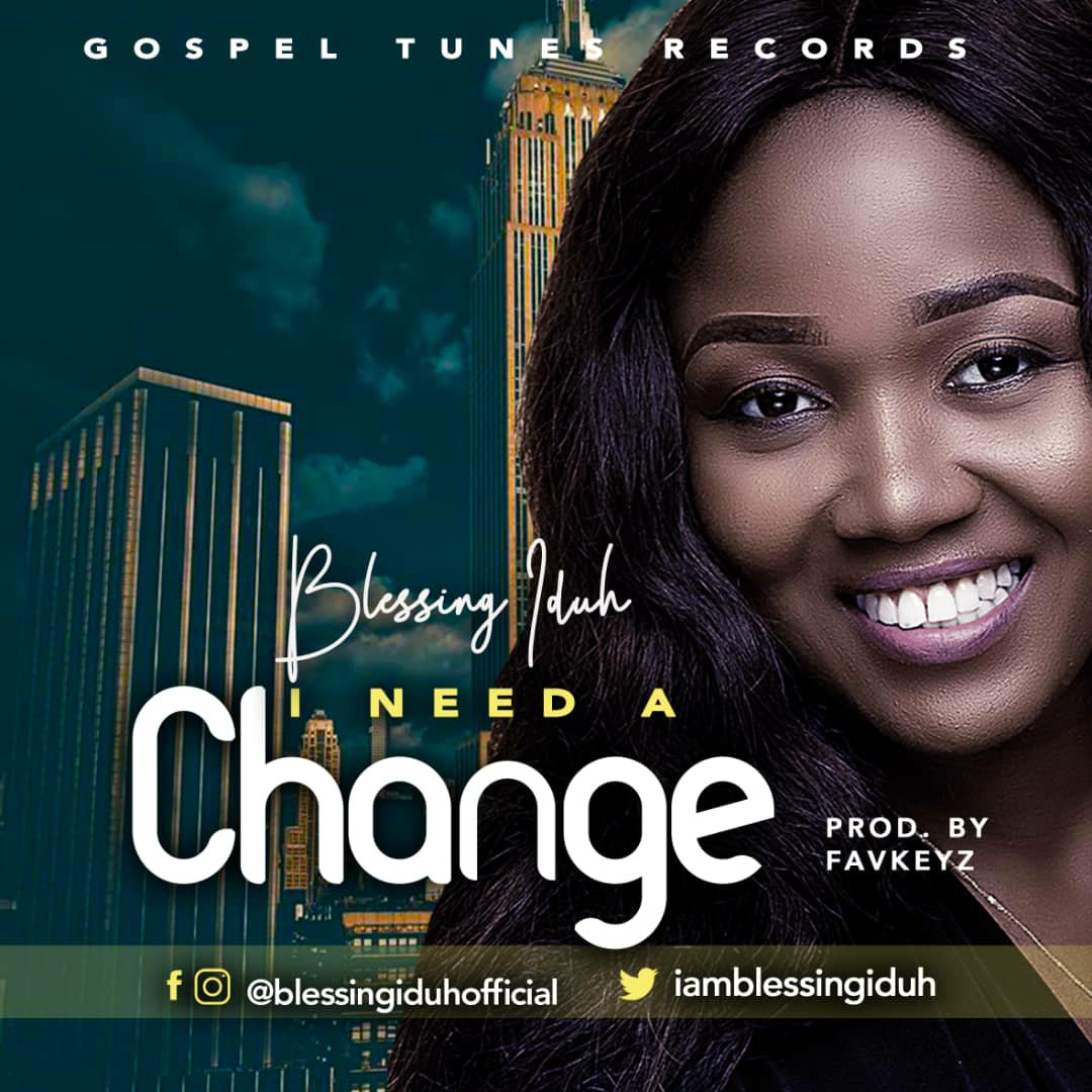 Blessing Iduh - I Need A Change Lyrics & Mp3