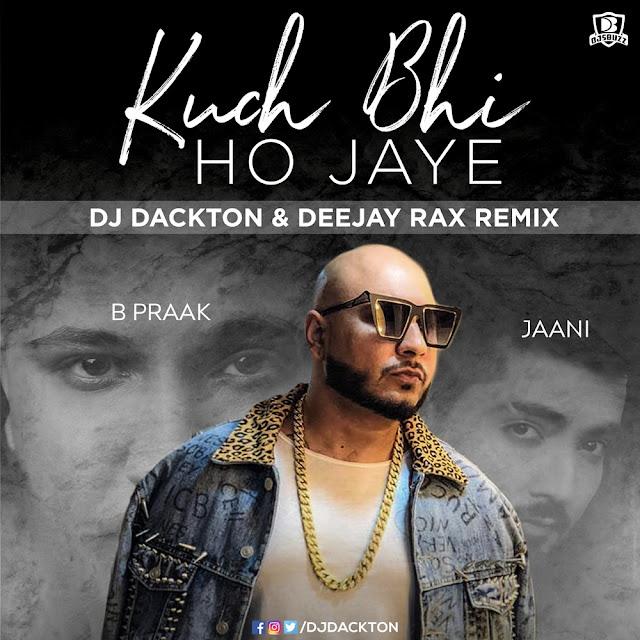 Kuch Bhi Ho Jaye (Remix) – DJ Dackton x Deejay Rax