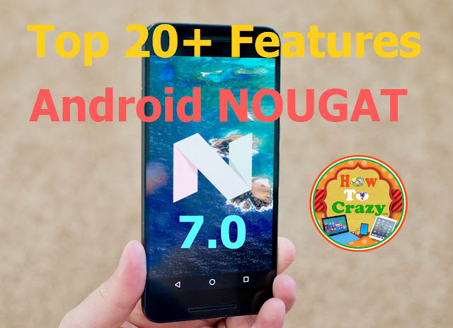 Top 20+ Features of Android Nougat 7.0, You Must Know Before Buying New Smartphone