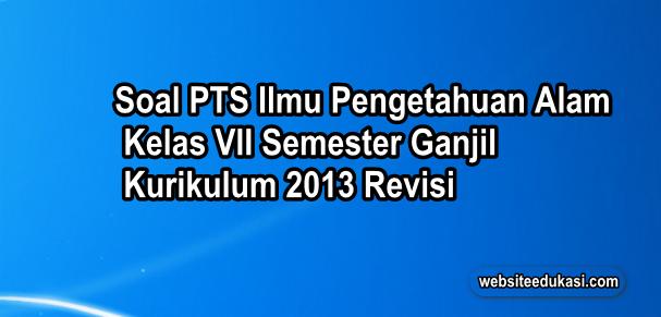 Soal PTS/UTS IPA Kelas 7 Semester 1 K13 Revisi