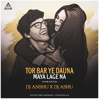 TOR BAR YE DAUNA MAYA LAGE NA - TAPORI EDITION - DJ ANSHU X DJ ASHU