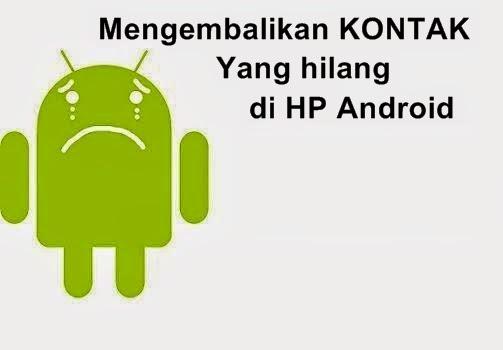 Cara Mengembalikan Kontak yang Hilang di HP Android