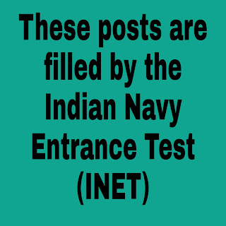 These posts are filled by the Indian Navy Entrance Test (INET)