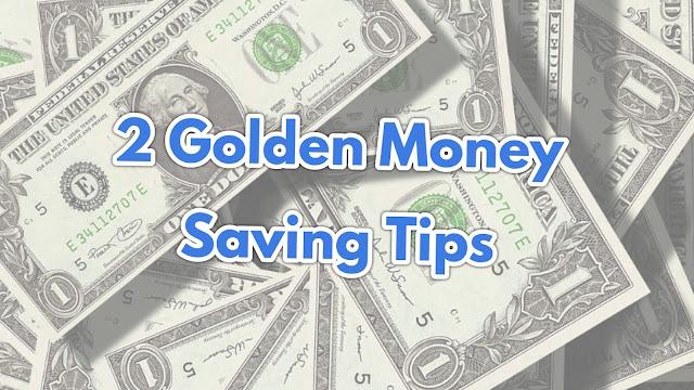 2 Money Saving Tips