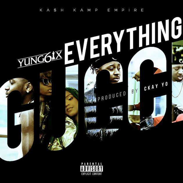 MUSIC : Yung6ix - Everything Gucci