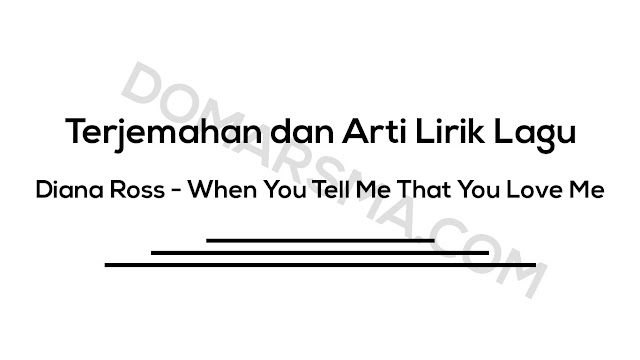 Terjemahan dan Arti Lirik Lagu Diana Ross - When You Tell Me That You Love Me