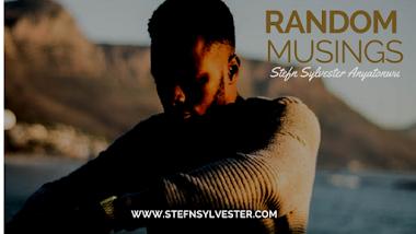 Random Musings | Stefn Sylvester Anyatonwu