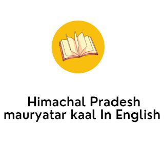 Himachal Pradesh mauryatar kaal in English