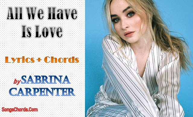 All We Have Is Love Chords and Lyrics by Sabrina Carpenter