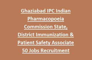 Ghaziabad IPC Indian Pharmacopoeia Commission State, District Immunization & Patient Safety Associate 50 Jobs Recruitment Last Date 24-02-2017