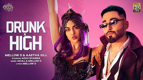 Drunk N High Song Lyrics - Mellow D, Aastha Gill | Adah Sharma | Akull | VYRLOriginals | New Song Lyrics Planet