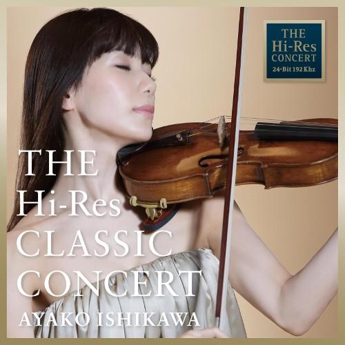 石川 綾子 (Ishikawa Ayako) - THE Hi-Res CLASSIC CONCERT AYAKO ISHIKAWA
