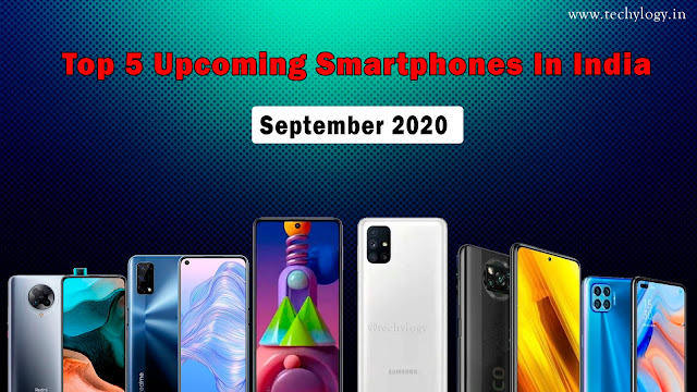 Top 5 Upcoming Smartphones In India- September 2020