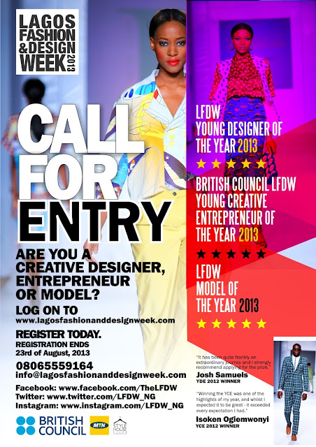 Lagos Fashion and Design Week (LFDW) Awards Call for Entry: Lagos Fashion and Design Week (LFDW) is now accepting applications for the Young Creative Entrepreneur (YCE) & Young Designer (YD) of the year awards. The prizes for the winners include: i) The LFDW Young Designer of The Year cash prize from MTN; ii) British Council facilitated networking opportunities with creative entrepreneurs globally at London Fashion Week; iii) British Council facilitated Master classes; iv) Mentorship opportunities with leaders in the creative industry; v) Retail opportunities with leading brands in the industry