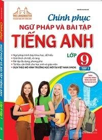 Chinh Phục Ngữ Pháp và Bài Tập Tiếng Anh Lớp 9 Tập 1 - Nguyễn Thị Thu Huế