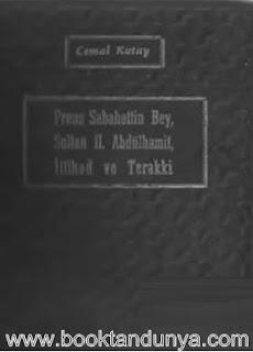Cemal Kutay - Prens Sebahattin Bey, Sultan II.Abdülhamid, İttihat Terakki