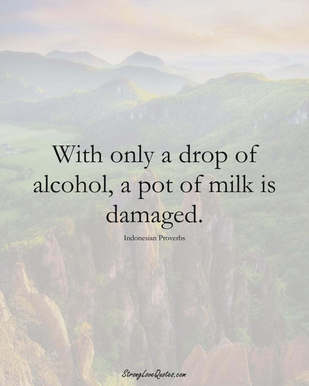 With only a drop of alcohol, a pot of milk is damaged. (Indonesian Sayings);  #AsianSayings