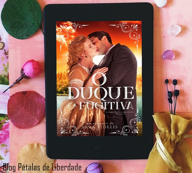Resenha, livro, O-Duque-e-a-Fugitiva, Sara-Fidelis, romance-de-epoca, wattpad, kindle-unlimited, capa, foto, opiniao, blog-literario, blog-petalas-de-liberdade
