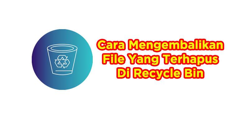 cara mengembalikan file yang terhapus di recycle nin