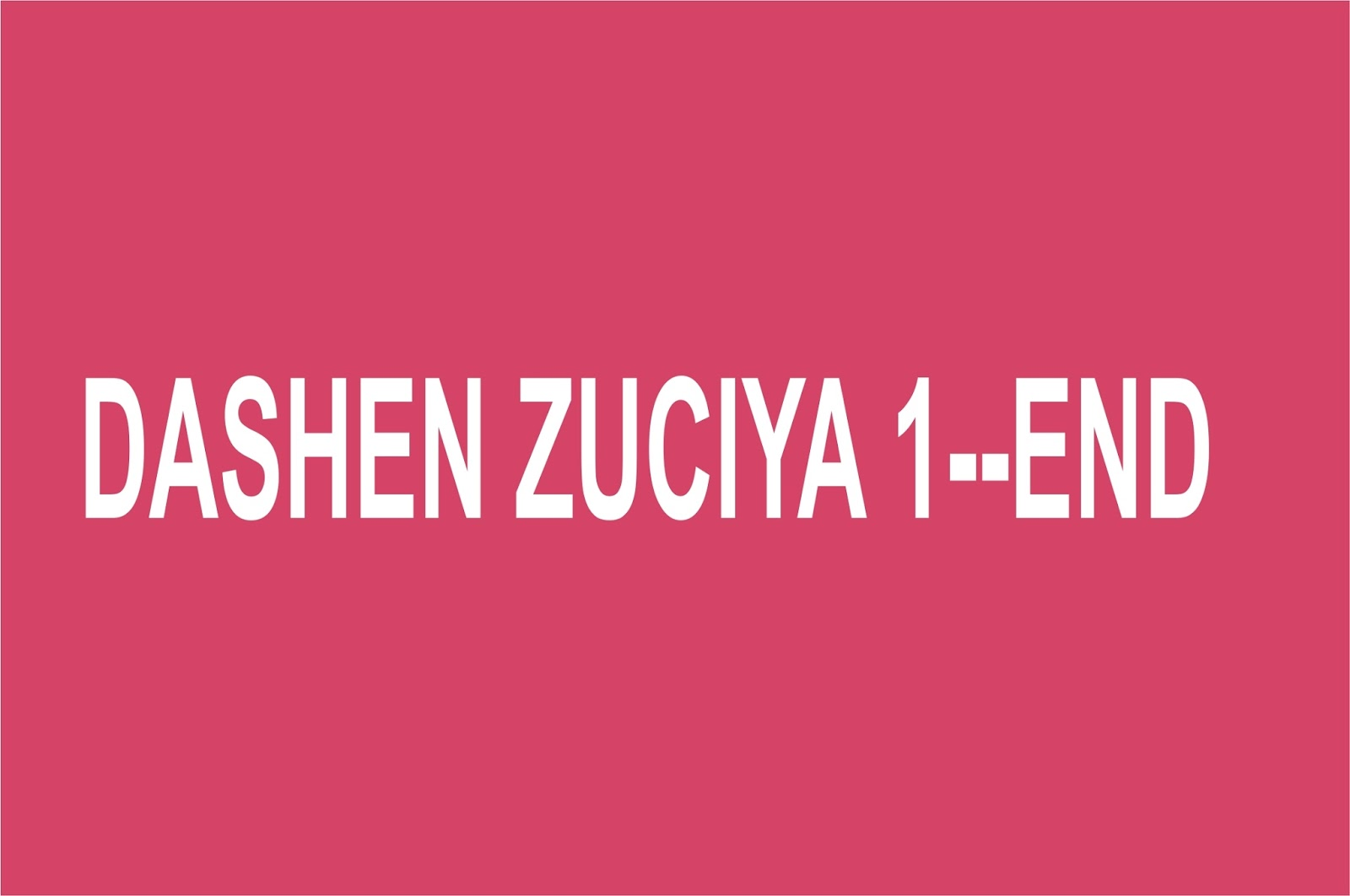 DASHEN ZUCIYA 1--END - Gidan Novels | Hausa Novels