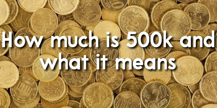 How much is 500k and what it means