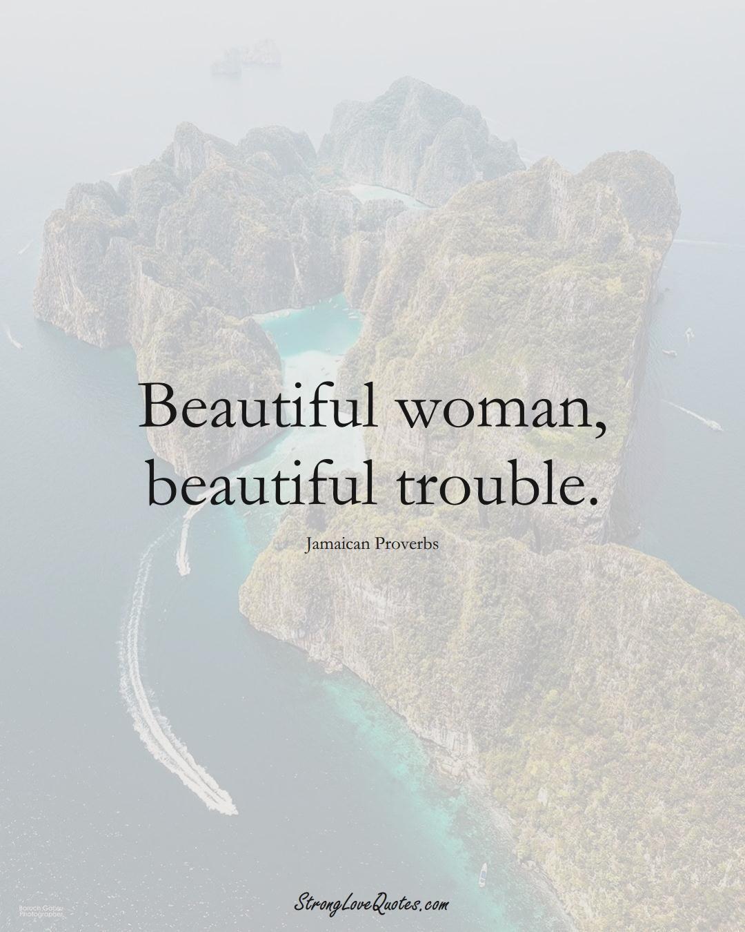 Beautiful woman, beautiful trouble. (Jamaican Sayings);  #CaribbeanSayings