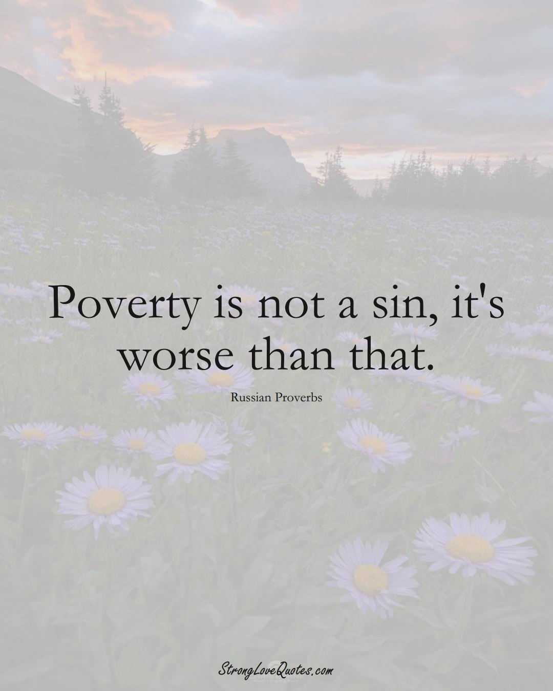 Poverty is not a sin, it's worse than that. (Russian Sayings);  #AsianSayings