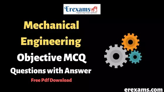 Mechanical Engineering Objective Questions MCQ with Answer Free Pdf Download