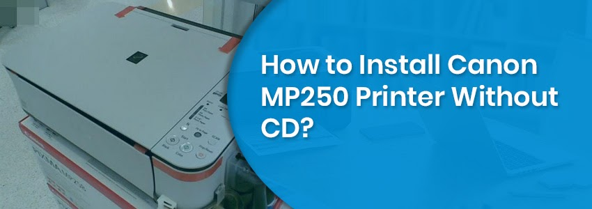 How to Install Canon MP250 Printer Without CD