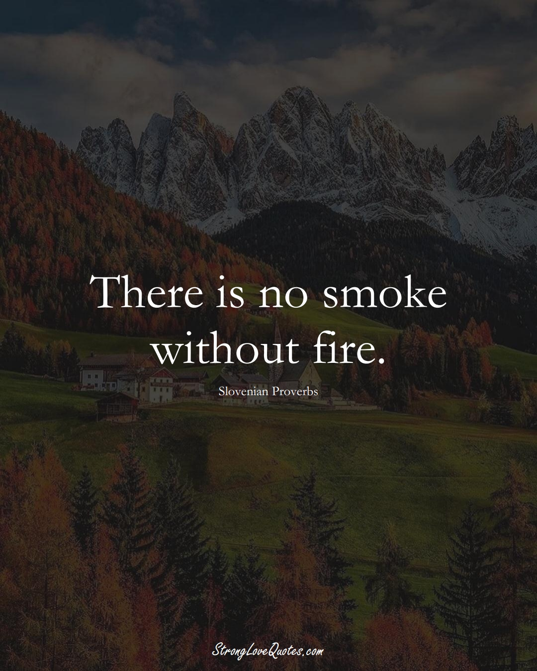 There is no smoke without fire. (Slovenian Sayings);  #EuropeanSayings