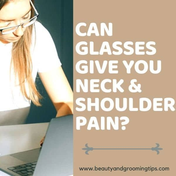 Eye Glasses or spectacles  can give you neck and shoulder pain sometimes