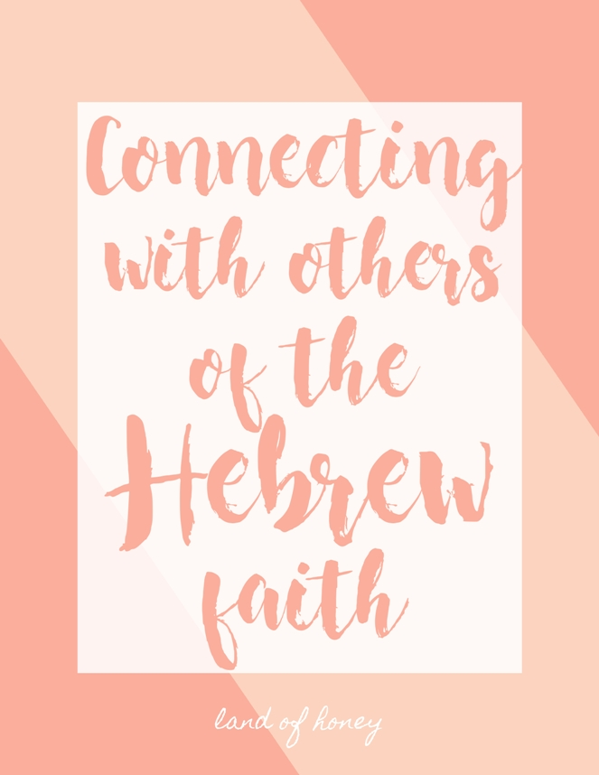 Looking for community in the Hebrew faith? Here's a few great ways to connect. | Land of Honey