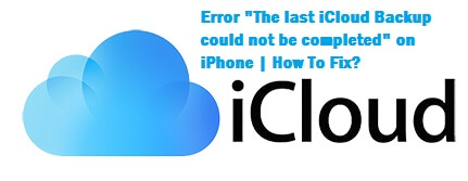 Error-last-iCloud-Backup-couldnot-be-completed-iPhone-How-To-Fix