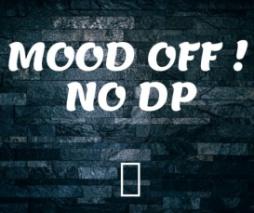 Mood Off No Dp