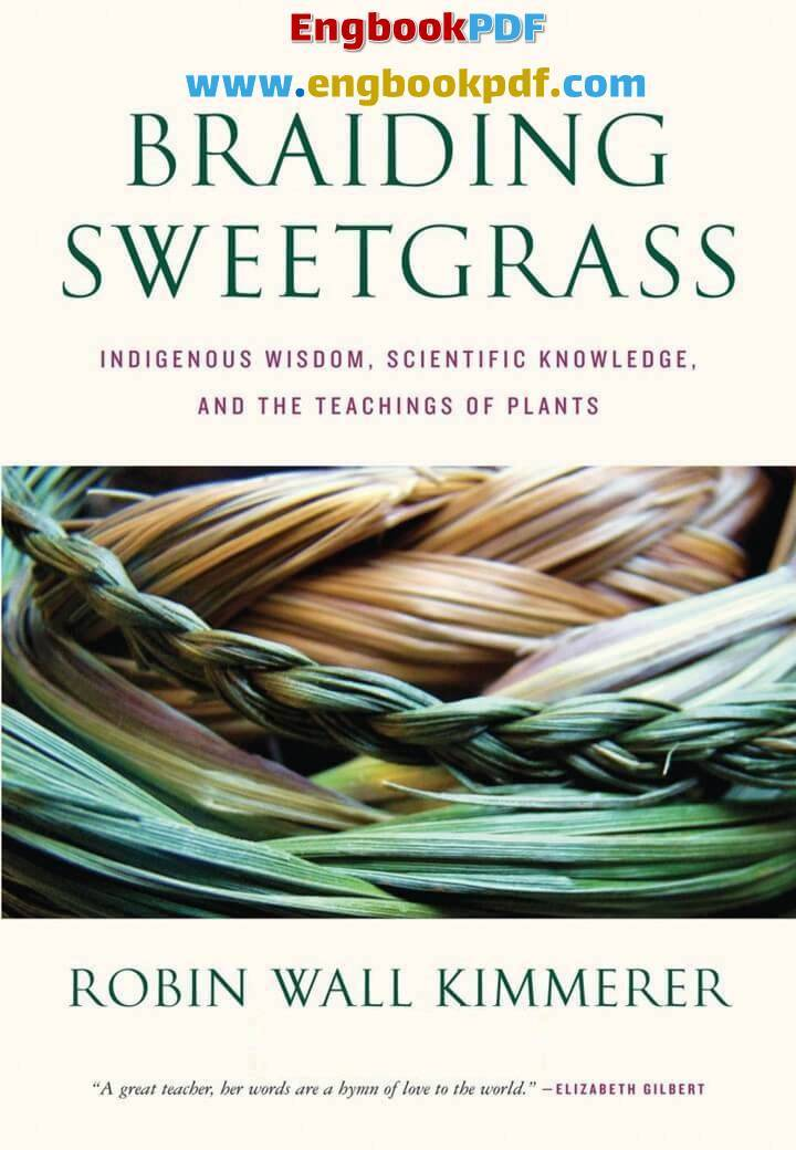 Braiding Sweetgrass: Indigenous Wisdom, Scientific Knowledge and the Teachings of Plants in PDF fore free.