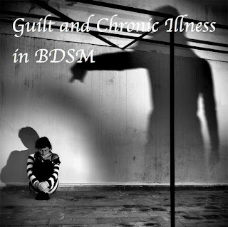 Guilt, Chronic Illness in BDSM