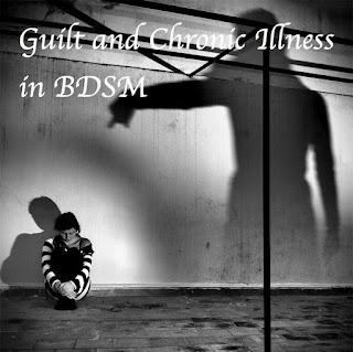 Guilt, Chronic Illness in BDSM