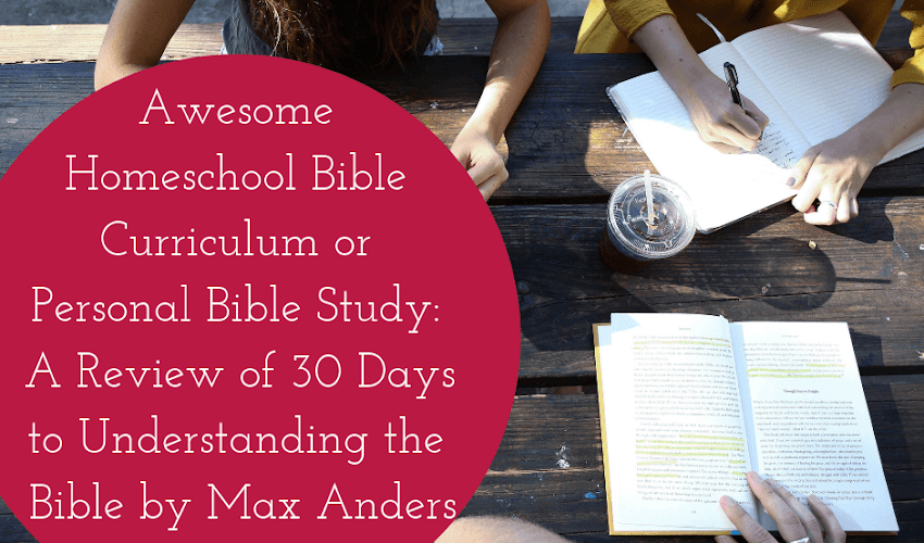 Awesome Homeschool Bible Curriculum or Personal Bible Study: A Review of 30 Days to Understanding the Bible by Max Anders