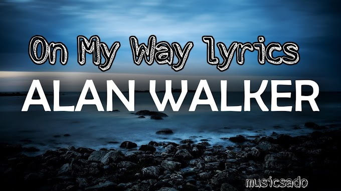 On my way lyrics / alan walker