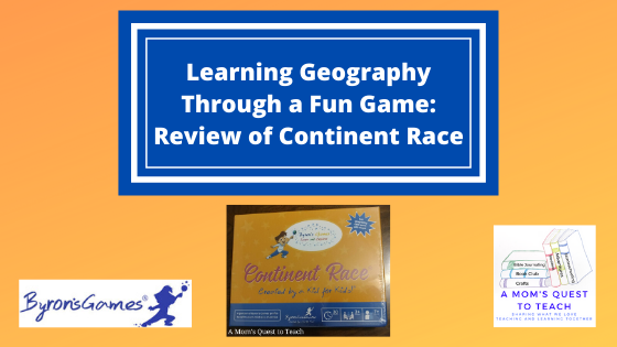 Text: Learning Geography Through a Fun Game: Review of Continent Race; Bryon's Game logo; A Mom's Quest to Teach Logo; cover of Continent Race