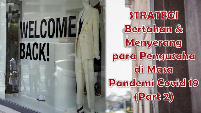 Strategi Bertahan dan Menyerang para Pengusaha di Masa Pandemi Covid 19-Part 2
