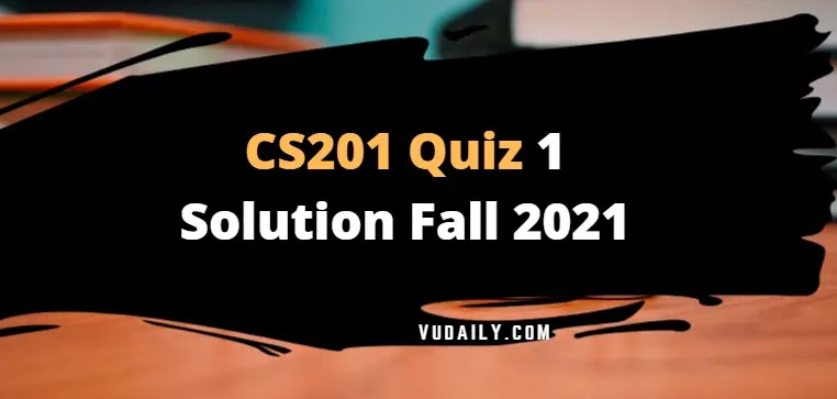 CS201 Quiz 1 Solution Fall 2021