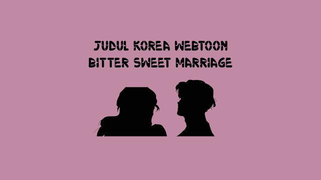 Link Webtoon Bitter Sweet Marriage di Naver